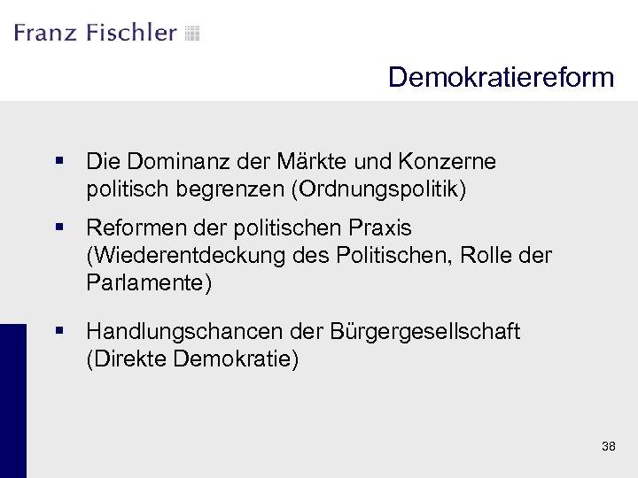 Demokratiereform § Die Dominanz der Märkte und Konzerne politisch begrenzen (Ordnungspolitik) § Reformen der