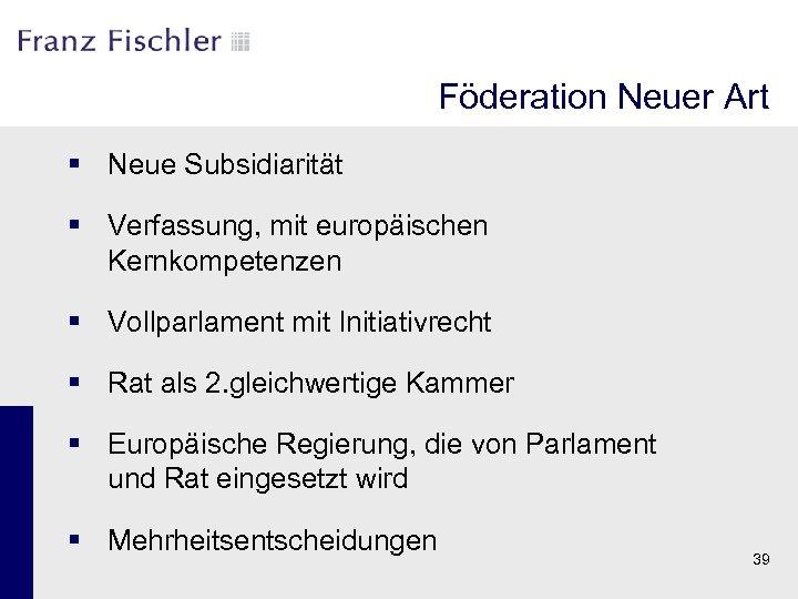 Föderation Neuer Art § Neue Subsidiarität § Verfassung, mit europäischen Kernkompetenzen § Vollparlament mit