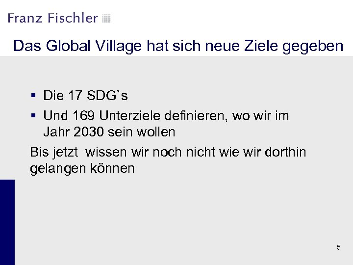 Das Global Village hat sich neue Ziele gegeben § Die 17 SDG`s § Und