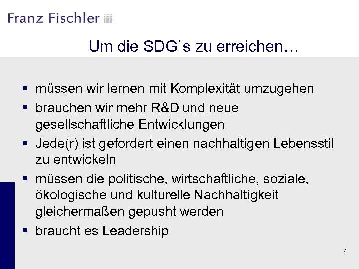 Um die SDG`s zu erreichen… § müssen wir lernen mit Komplexität umzugehen § brauchen