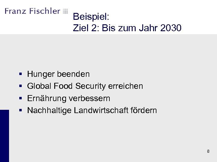Beispiel: Ziel 2: Bis zum Jahr 2030 § § Hunger beenden Global Food Security