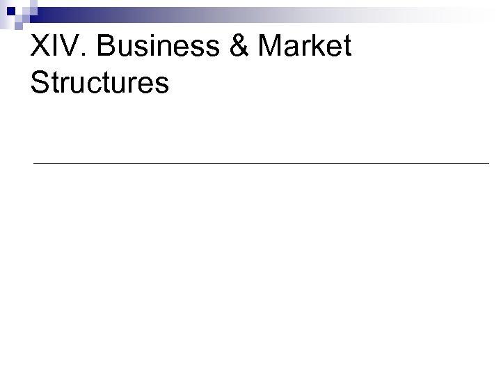 XIV. Business & Market Structures