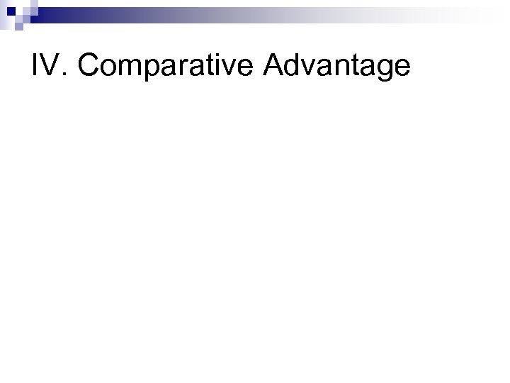 IV. Comparative Advantage