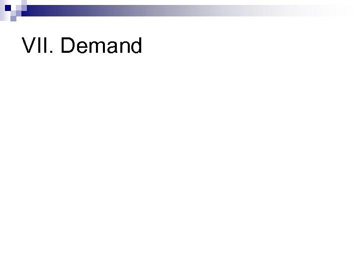 VII. Demand