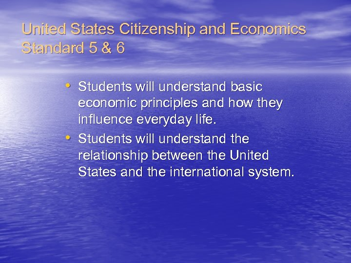 United States Citizenship and Economics Standard 5 & 6 • Students will understand basic