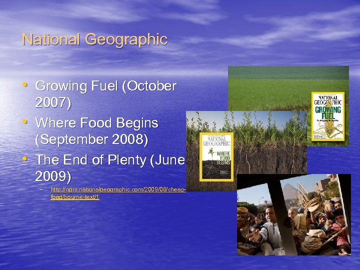 National Geographic • Growing Fuel (October • • 2007) Where Food Begins (September 2008)
