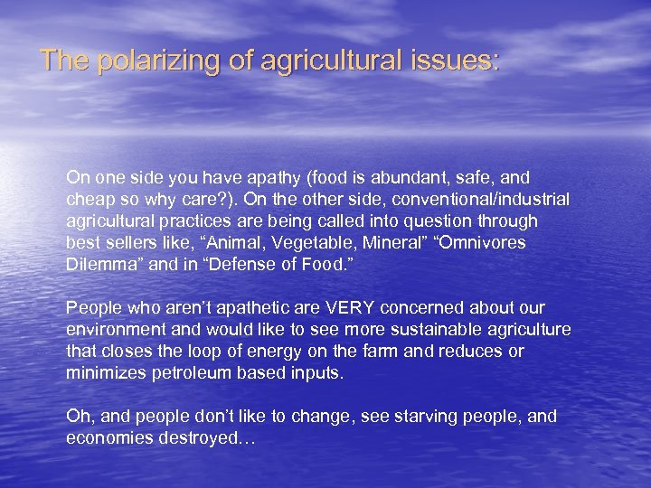 The polarizing of agricultural issues: On one side you have apathy (food is abundant,