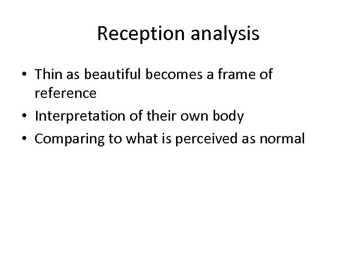 Reception analysis • Thin as beautiful becomes a frame of reference • Interpretation of