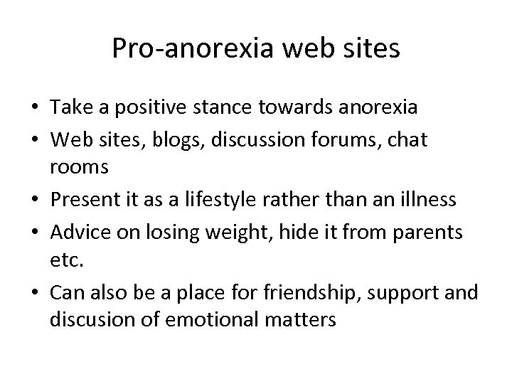 Pro-anorexia web sites • Take a positive stance towards anorexia • Web sites, blogs,