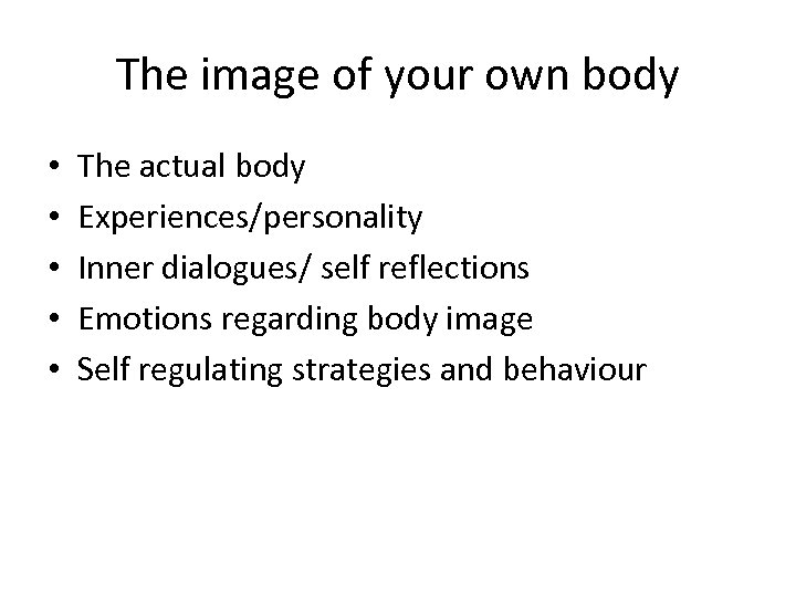 The image of your own body • • • The actual body Experiences/personality Inner