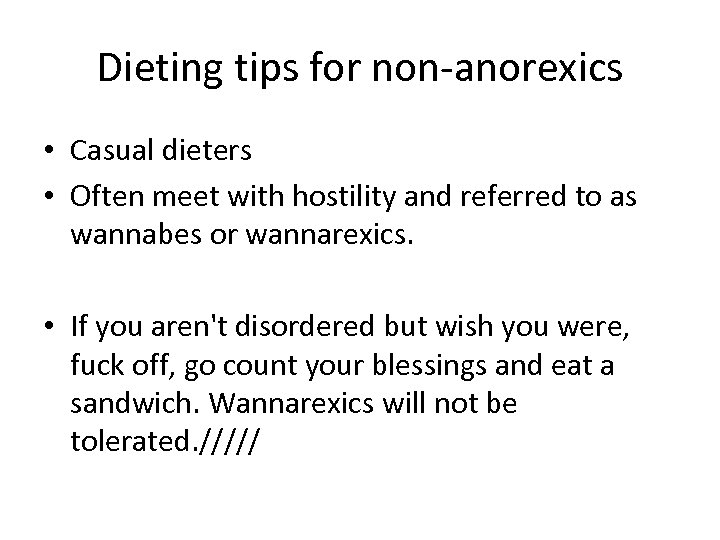 Dieting tips for non-anorexics • Casual dieters • Often meet with hostility and referred