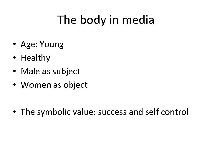 The body in media • • Age: Young Healthy Male as subject Women as