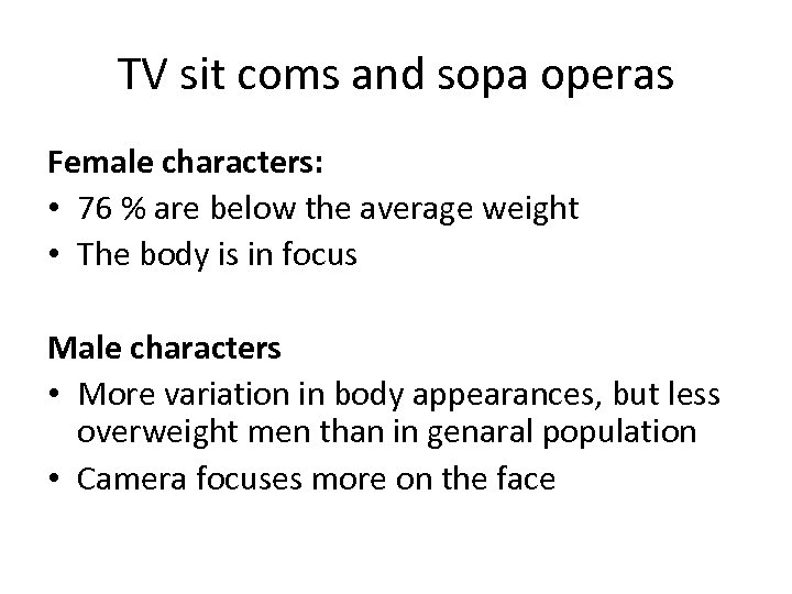 TV sit coms and sopa operas Female characters: • 76 % are below the