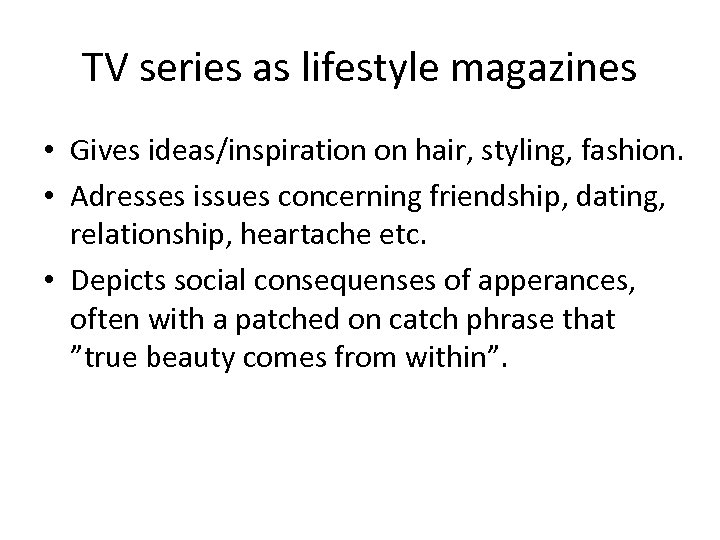 TV series as lifestyle magazines • Gives ideas/inspiration on hair, styling, fashion. • Adresses