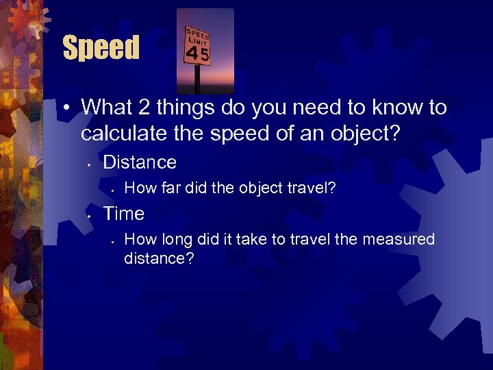 Speed • What 2 things do you need to know to calculate the speed