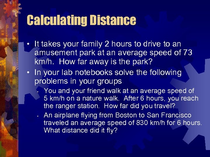 Calculating Distance • It takes your family 2 hours to drive to an amusement