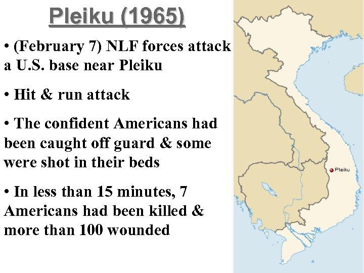 Pleiku (1965) • (February 7) NLF forces attack a U. S. base near Pleiku