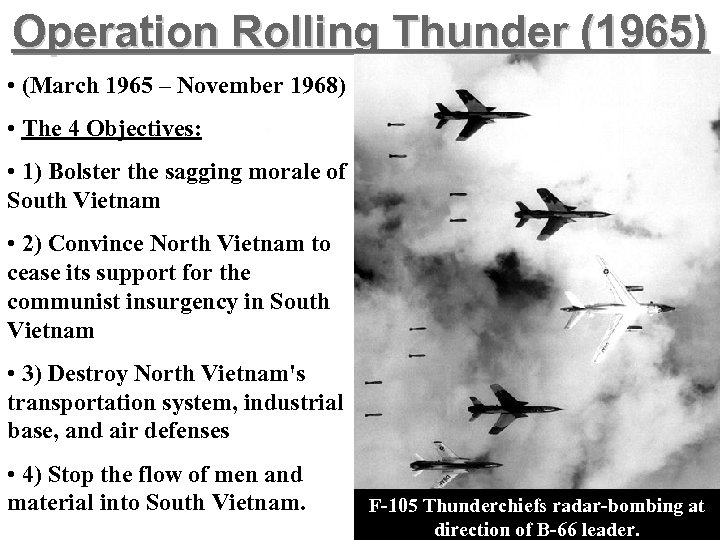 Operation Rolling Thunder (1965) • (March 1965 – November 1968) • The 4 Objectives: