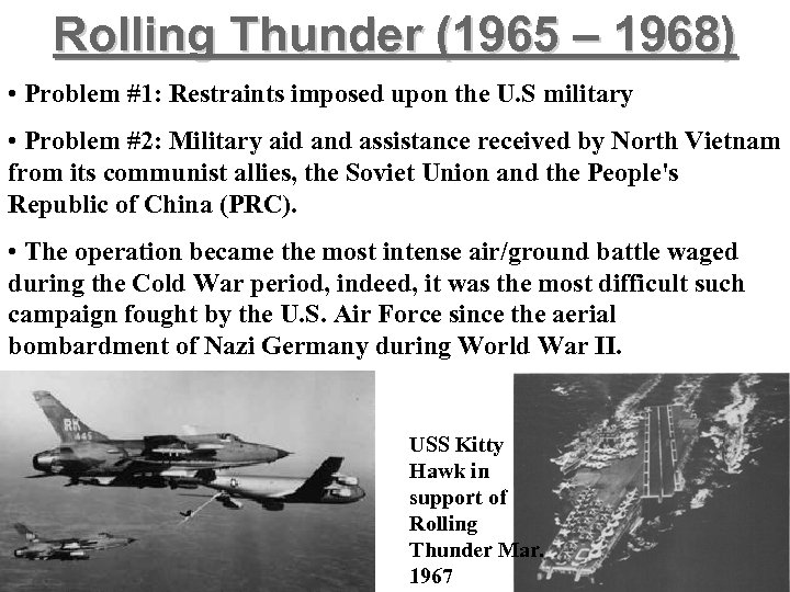 Rolling Thunder (1965 – 1968) • Problem #1: Restraints imposed upon the U. S
