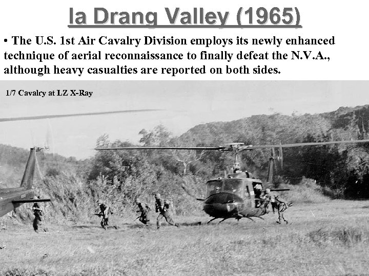 Ia Drang Valley (1965) • The U. S. 1 st Air Cavalry Division employs