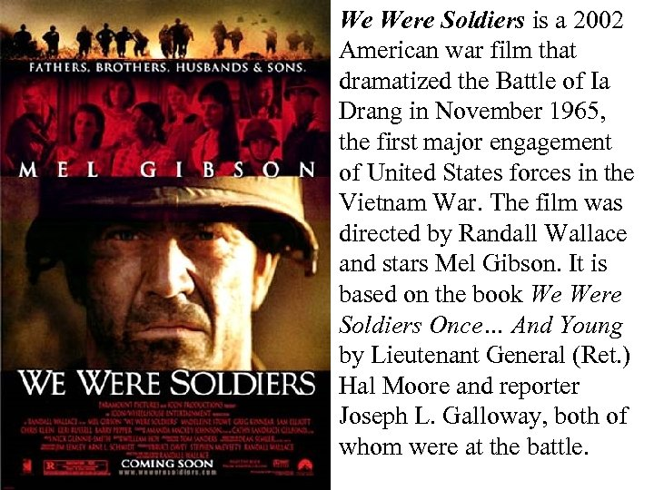 We Were Soldiers is a 2002 American war film that dramatized the Battle of