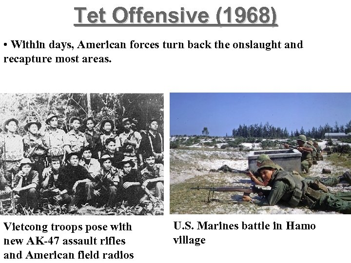 Tet Offensive (1968) • Within days, American forces turn back the onslaught and recapture