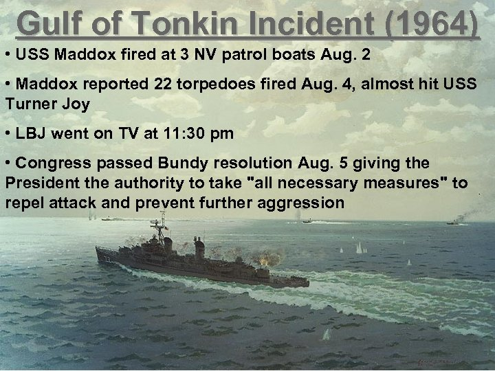 Gulf of Tonkin Incident (1964) • USS Maddox fired at 3 NV patrol boats