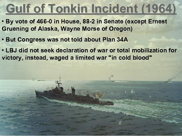 Gulf of Tonkin Incident (1964) • By vote of 466 -0 in House, 88
