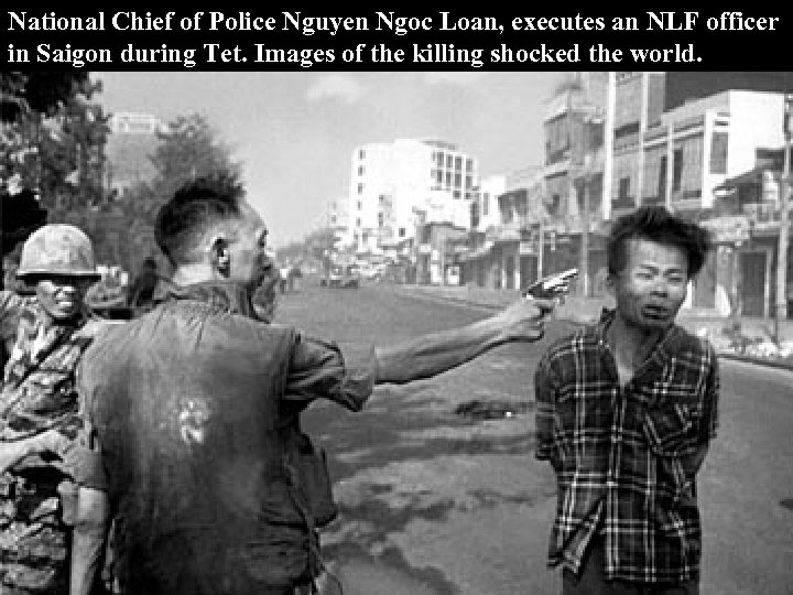 National Chief of Police Nguyen Ngoc Loan, executes an NLF officer in Saigon during