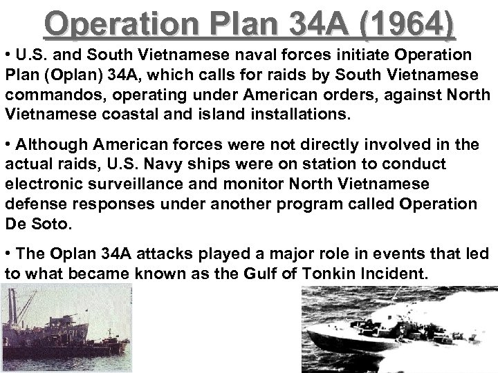 Operation Plan 34 A (1964) • U. S. and South Vietnamese naval forces initiate