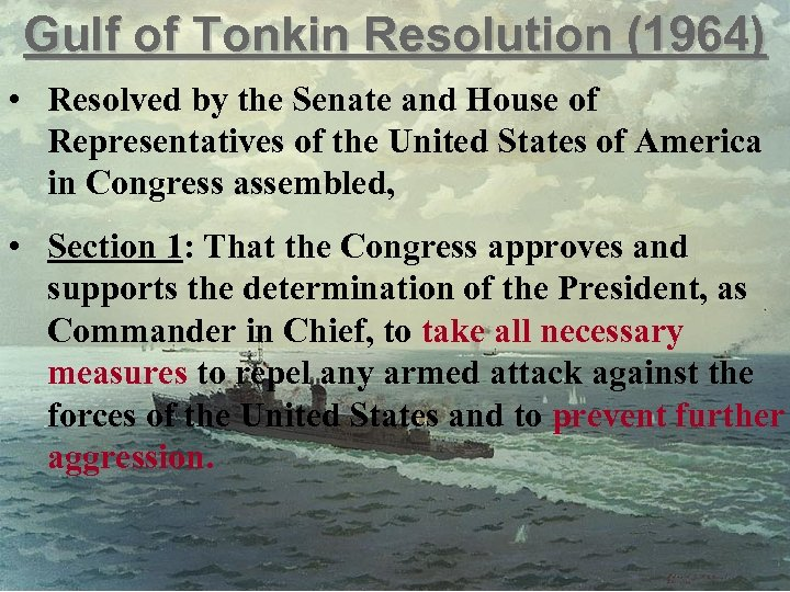 Gulf of Tonkin Resolution (1964) • Resolved by the Senate and House of Representatives