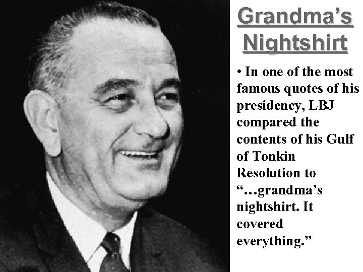 Grandma's Nightshirt • In one of the most famous quotes of his presidency, LBJ