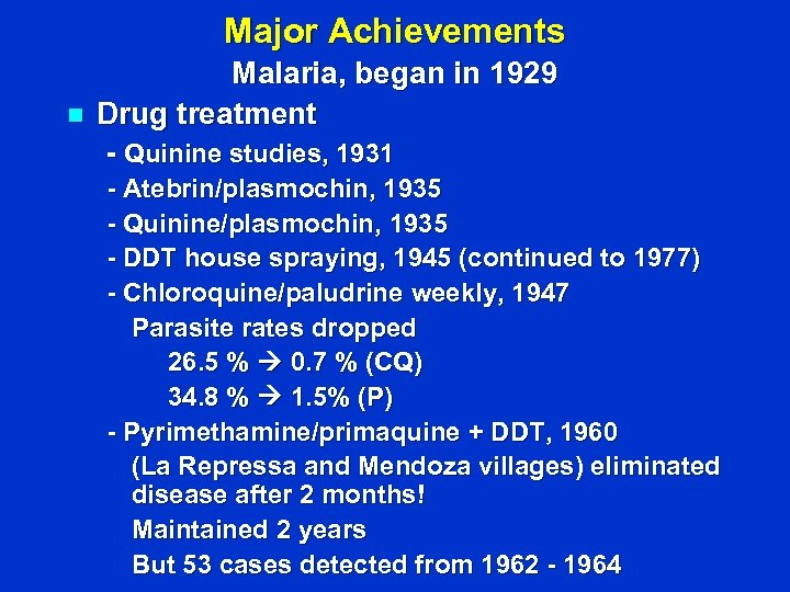 Major Achievements n Malaria, began in 1929 Drug treatment - Quinine studies, 1931 -