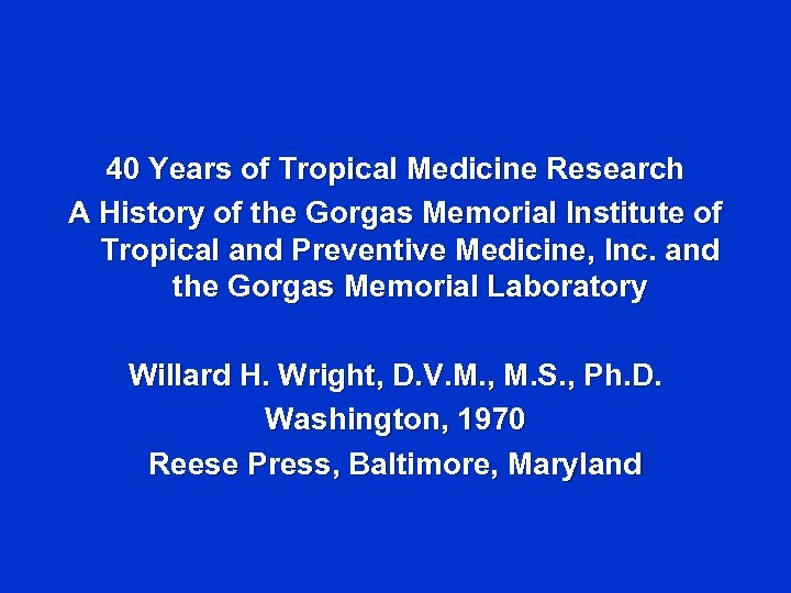 40 Years of Tropical Medicine Research A History of the Gorgas Memorial Institute of