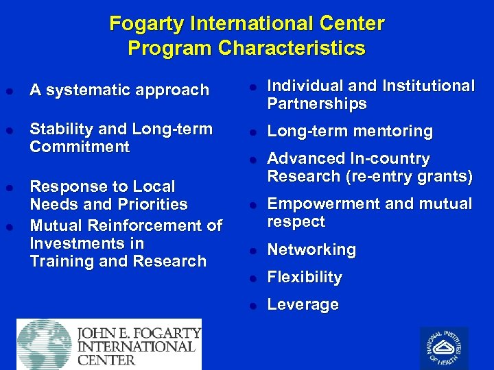 Fogarty International Center Program Characteristics l A systematic approach l Individual and Institutional Partnerships