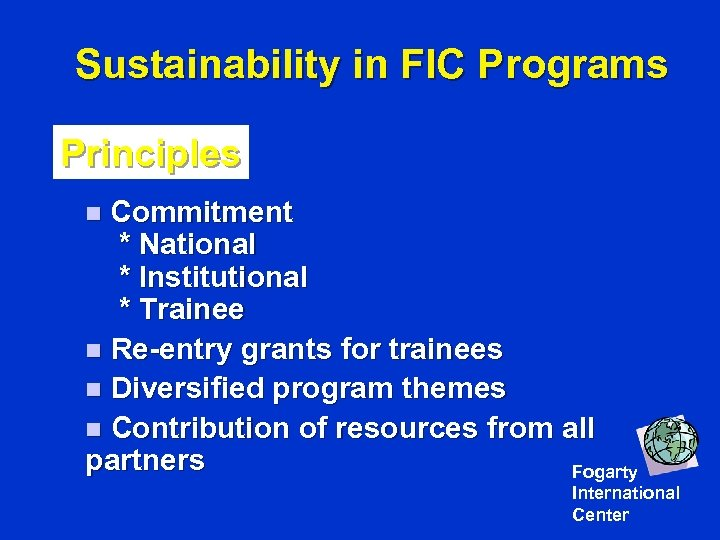 Sustainability in FIC Programs Principles n Commitment * National * Institutional * Trainee n