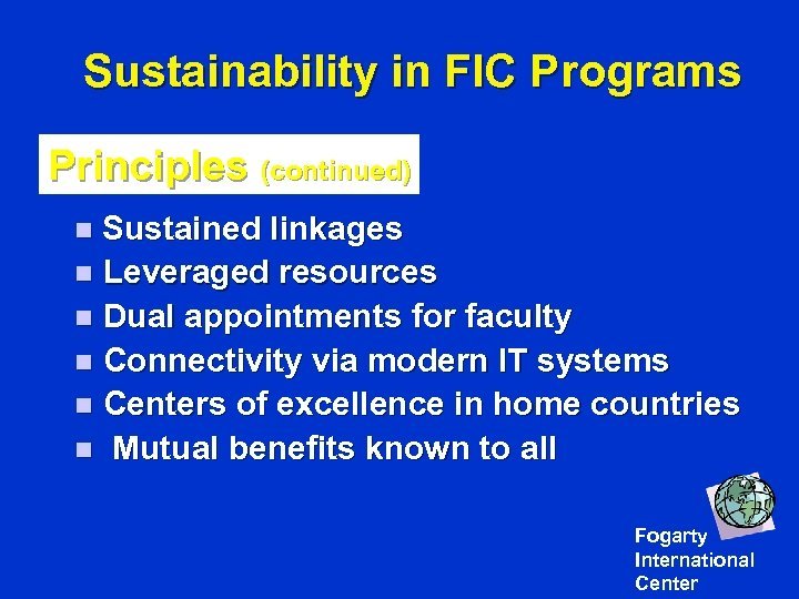 Sustainability in FIC Programs Principles (continued) n Sustained linkages n Leveraged resources n Dual