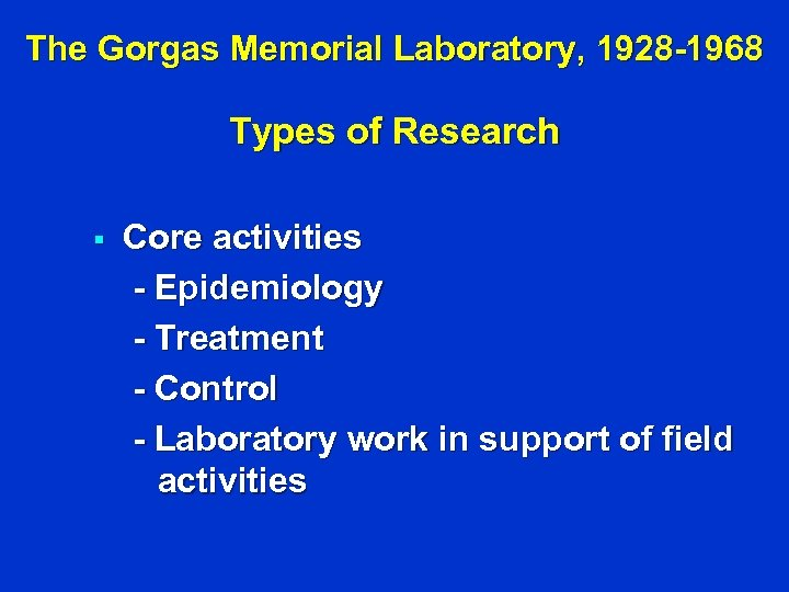 The Gorgas Memorial Laboratory, 1928 -1968 Types of Research § Core activities - Epidemiology