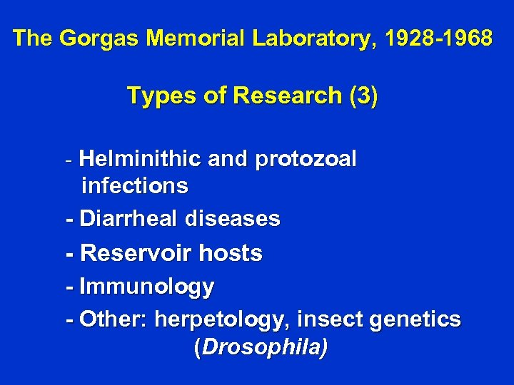 The Gorgas Memorial Laboratory, 1928 -1968 Types of Research (3) - Helminithic and protozoal