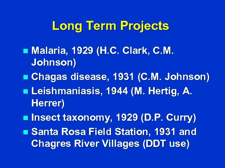 Long Term Projects Malaria, 1929 (H. C. Clark, C. M. Johnson) n Chagas disease,