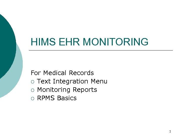 HIMS EHR MONITORING For Medical Records ¡ Text Integration Menu ¡ Monitoring Reports ¡