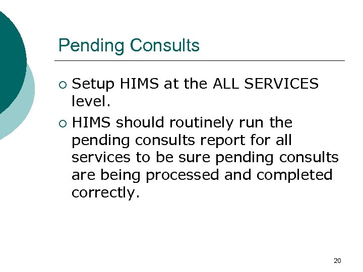 Pending Consults Setup HIMS at the ALL SERVICES level. ¡ HIMS should routinely run