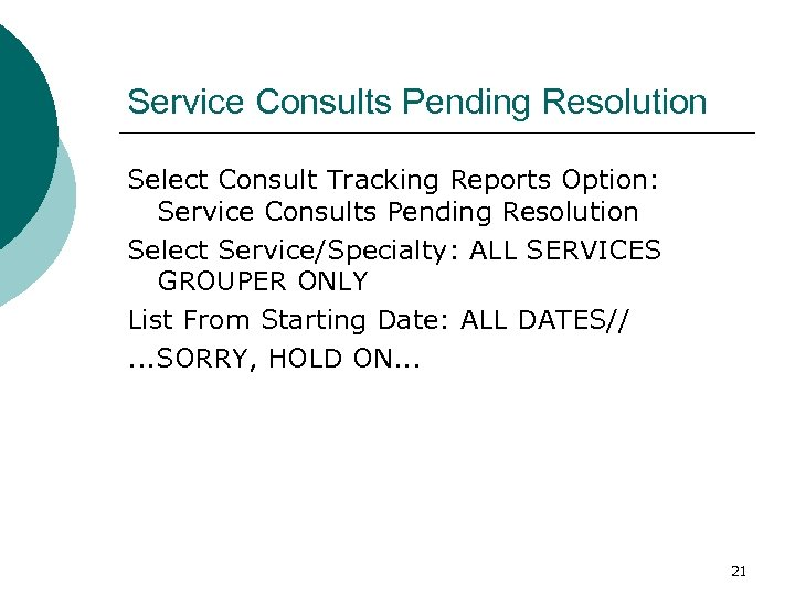 Service Consults Pending Resolution Select Consult Tracking Reports Option: Service Consults Pending Resolution Select