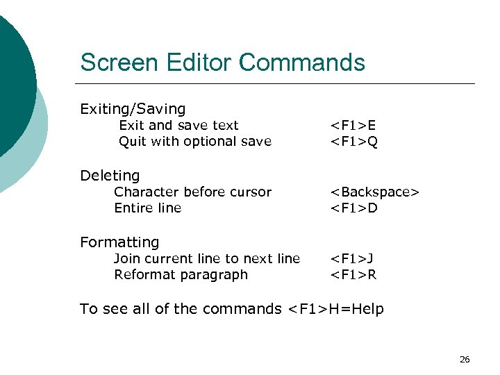 Screen Editor Commands Exiting/Saving Exit and save text Quit with optional save Deleting Character