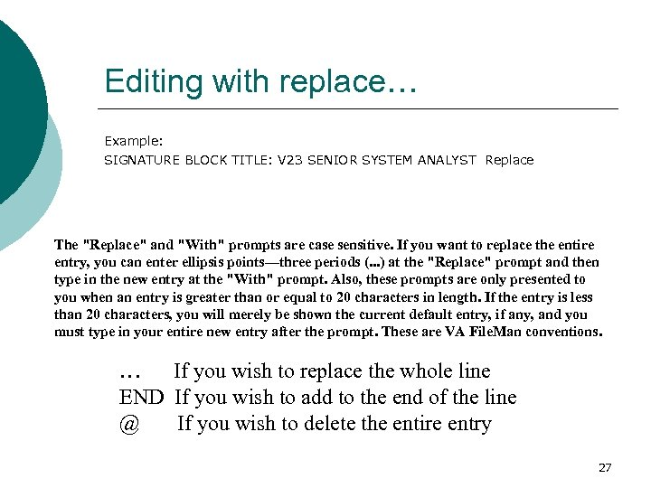 Editing with replace… Example: SIGNATURE BLOCK TITLE: V 23 SENIOR SYSTEM ANALYST Replace The