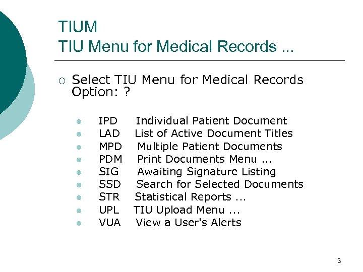 TIUM TIU Menu for Medical Records. . . ¡ Select TIU Menu for Medical