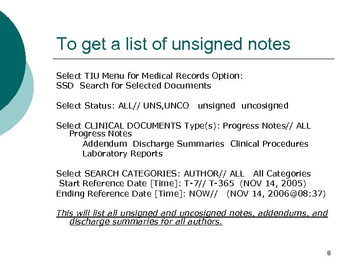 To get a list of unsigned notes Select TIU Menu for Medical Records Option: