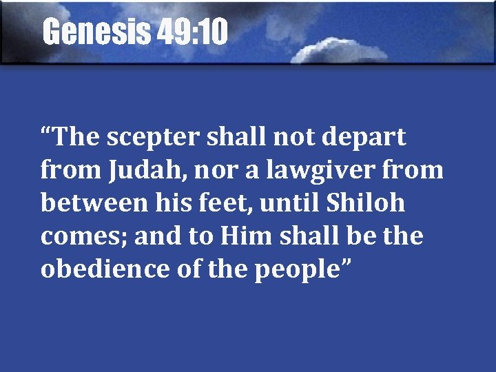 """Genesis 49: 10 """"The scepter shall not depart from Judah, nor a lawgiver from"""