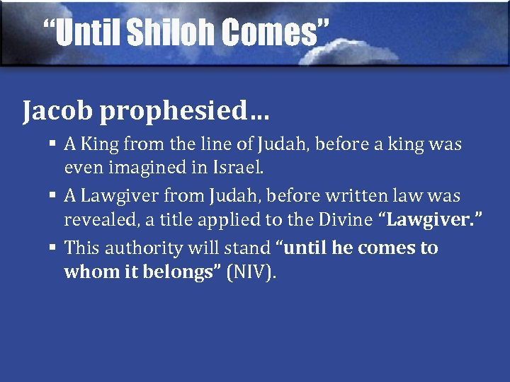 """""""Until Shiloh Comes"""" Jacob prophesied… § A King from the line of Judah, before"""