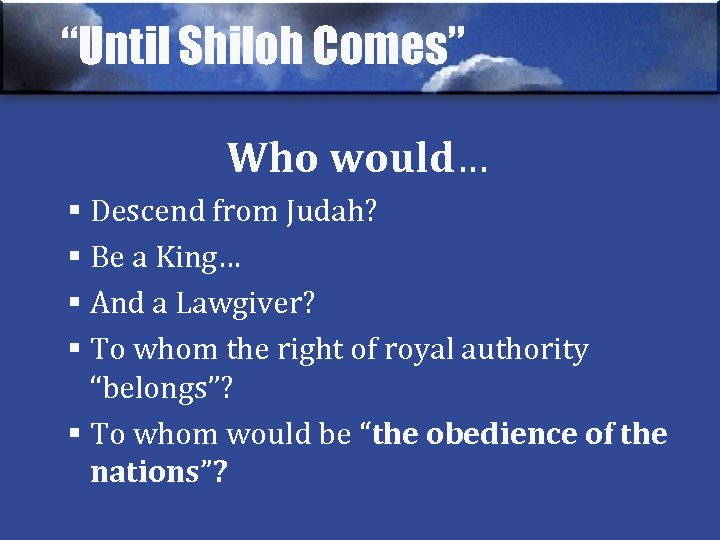 """""""Until Shiloh Comes"""" Who would… § Descend from Judah? § Be a King… §"""